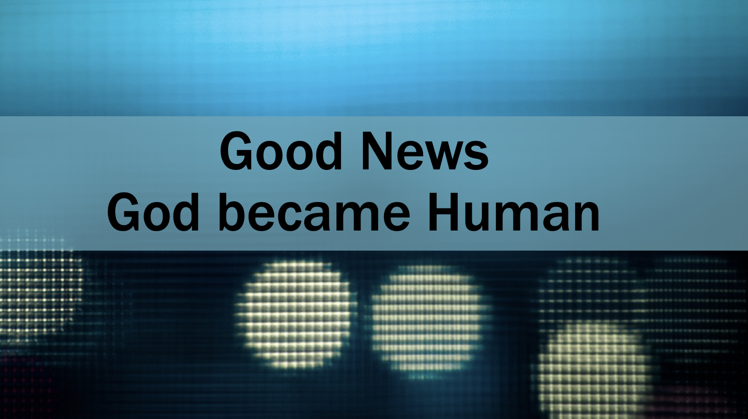 Good News- God became Human